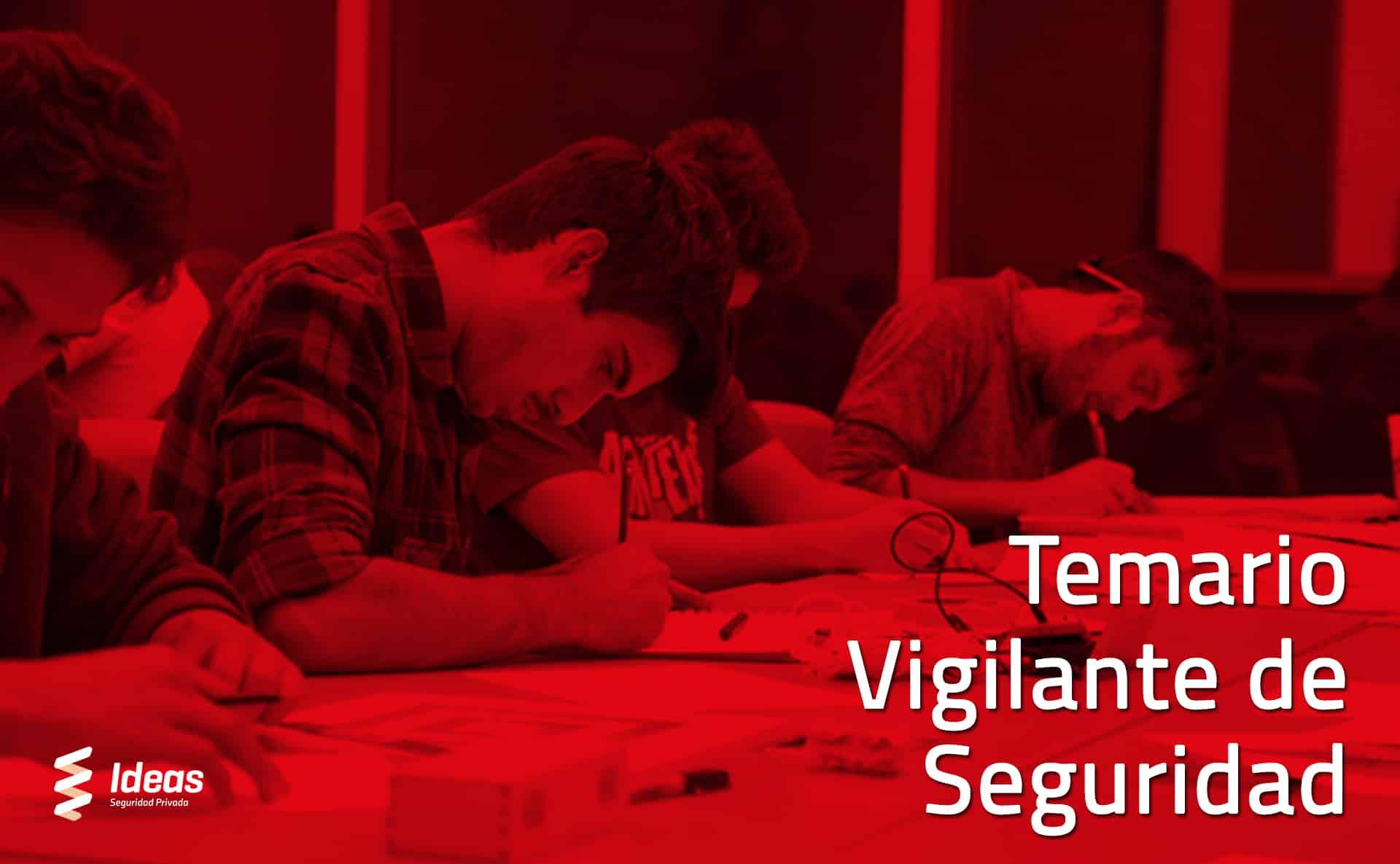 Conoce todo el Temario que necesitas estudiar para ser Vigilante de Seguridad.