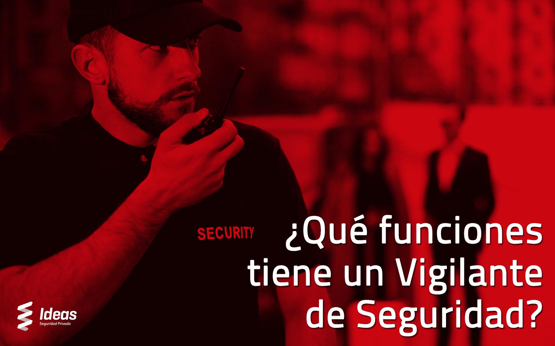 ¿Qué funciones tiene que hacer un Vigilante de Seguridad?