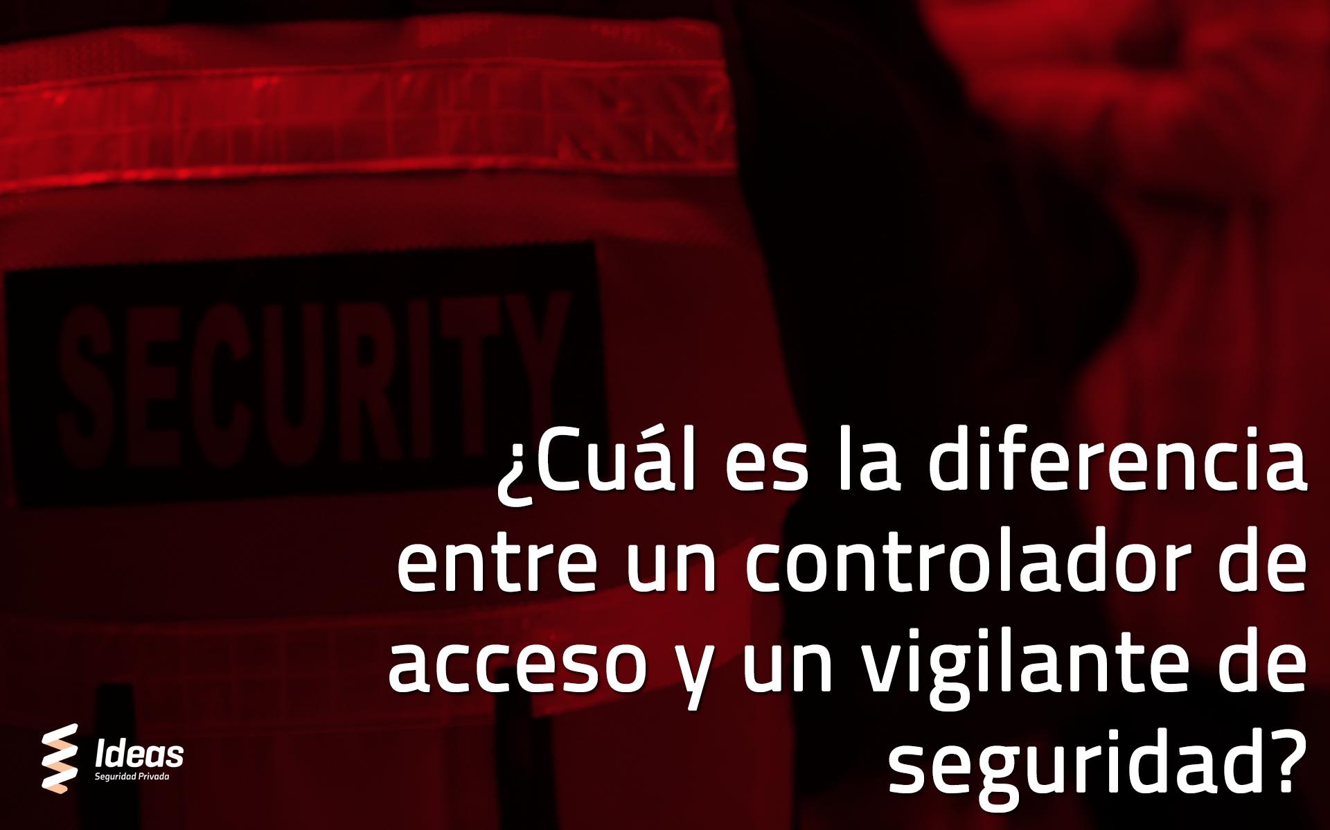 Vigilante de Seguridad y Controlador de Acceso: diferencias