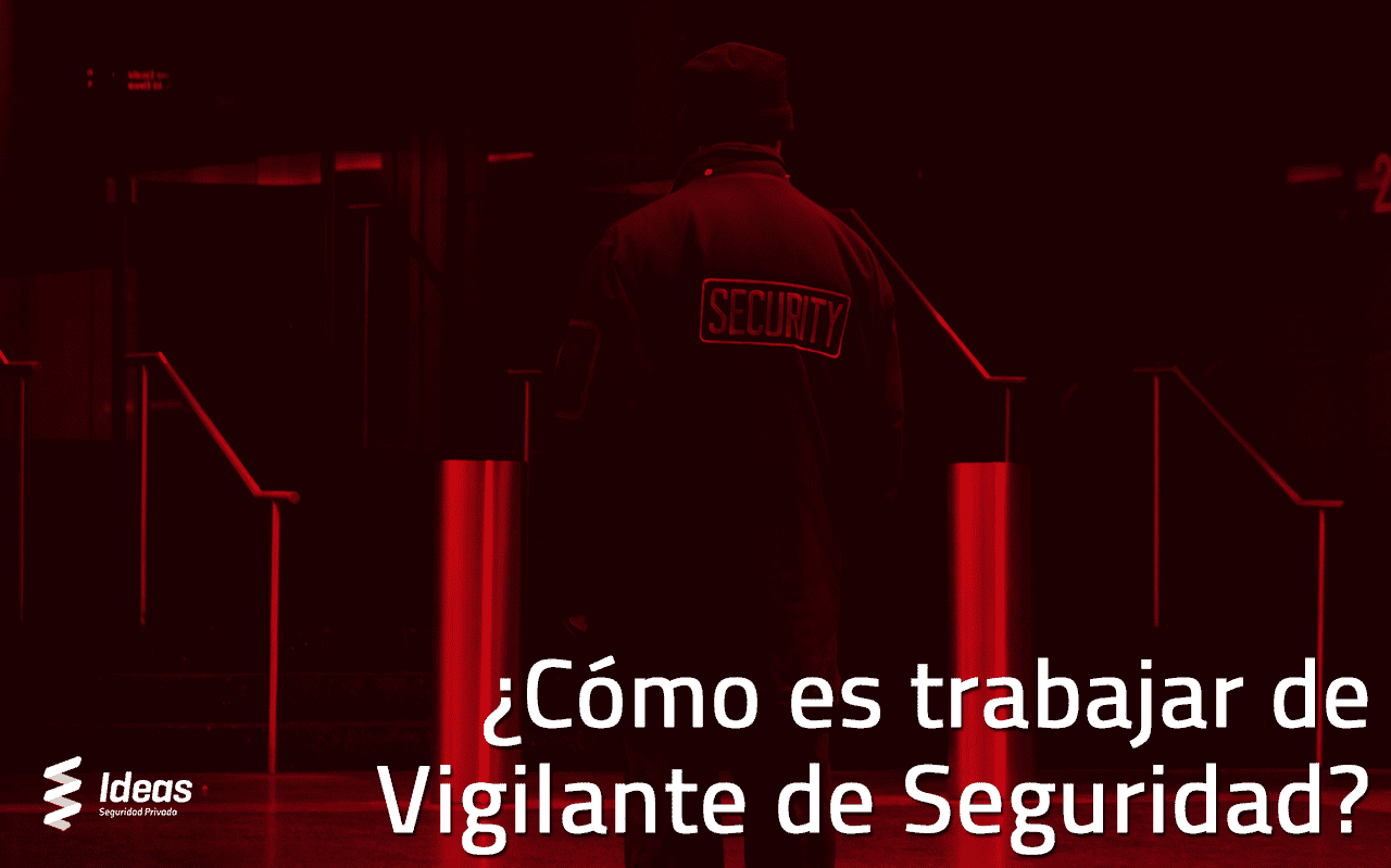 ¿Cómo es trabajar de Vigilante de Seguridad?