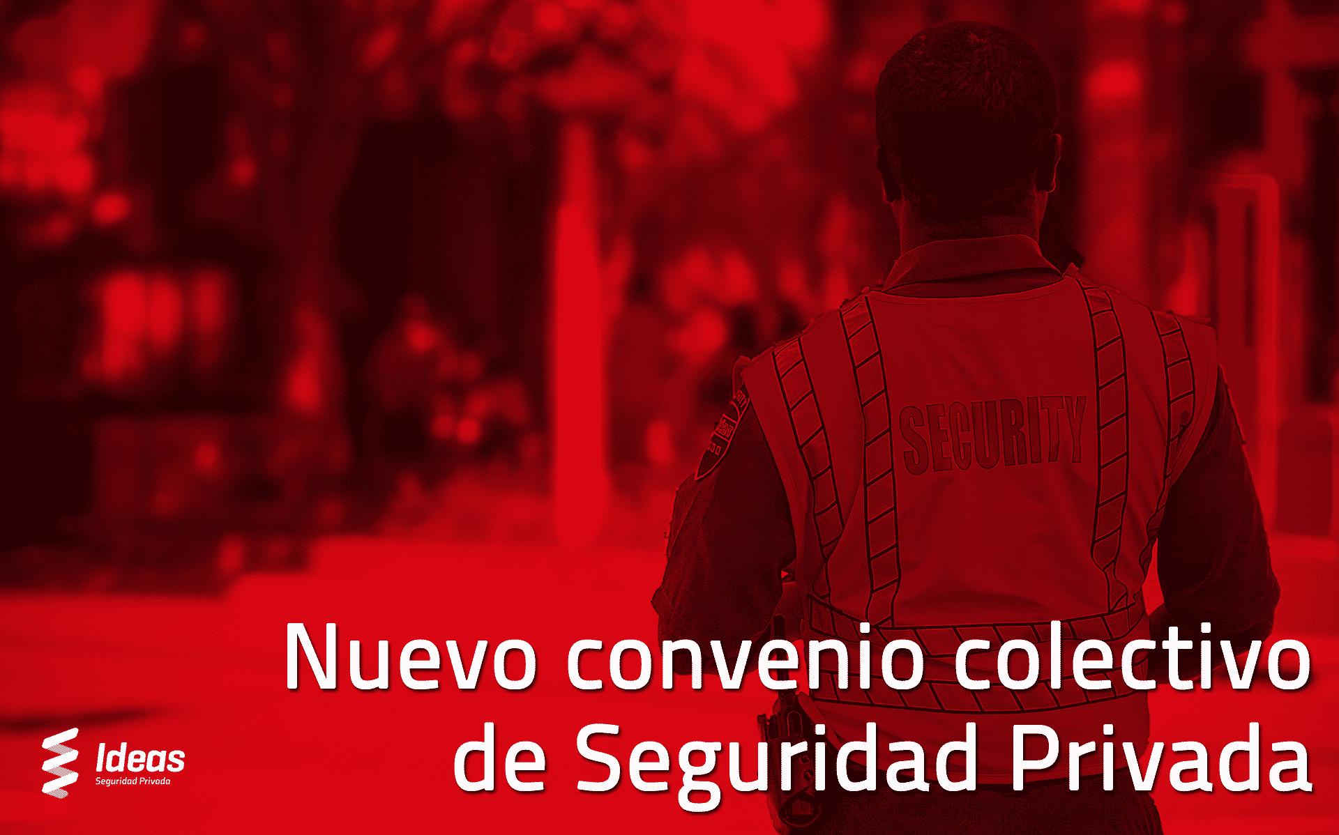 Nuevo Convenio Colectivo de Seguridad Privada, lo que necesitas saber