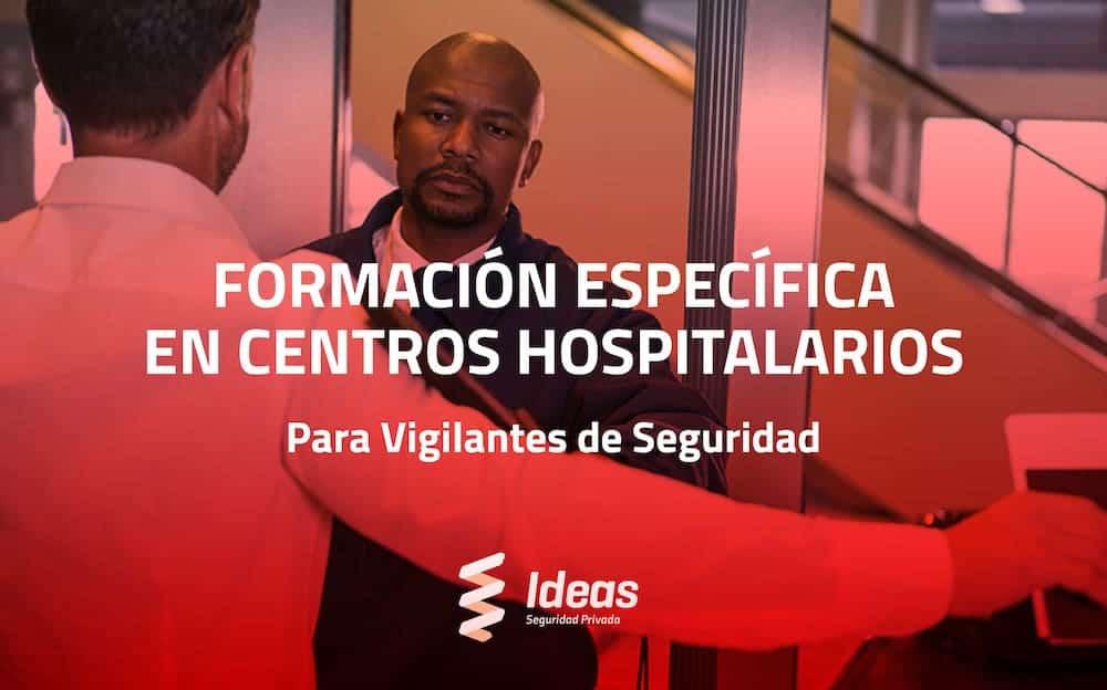 Formación Específica en Centros Hospitalarios para Vigilante de Seguridad