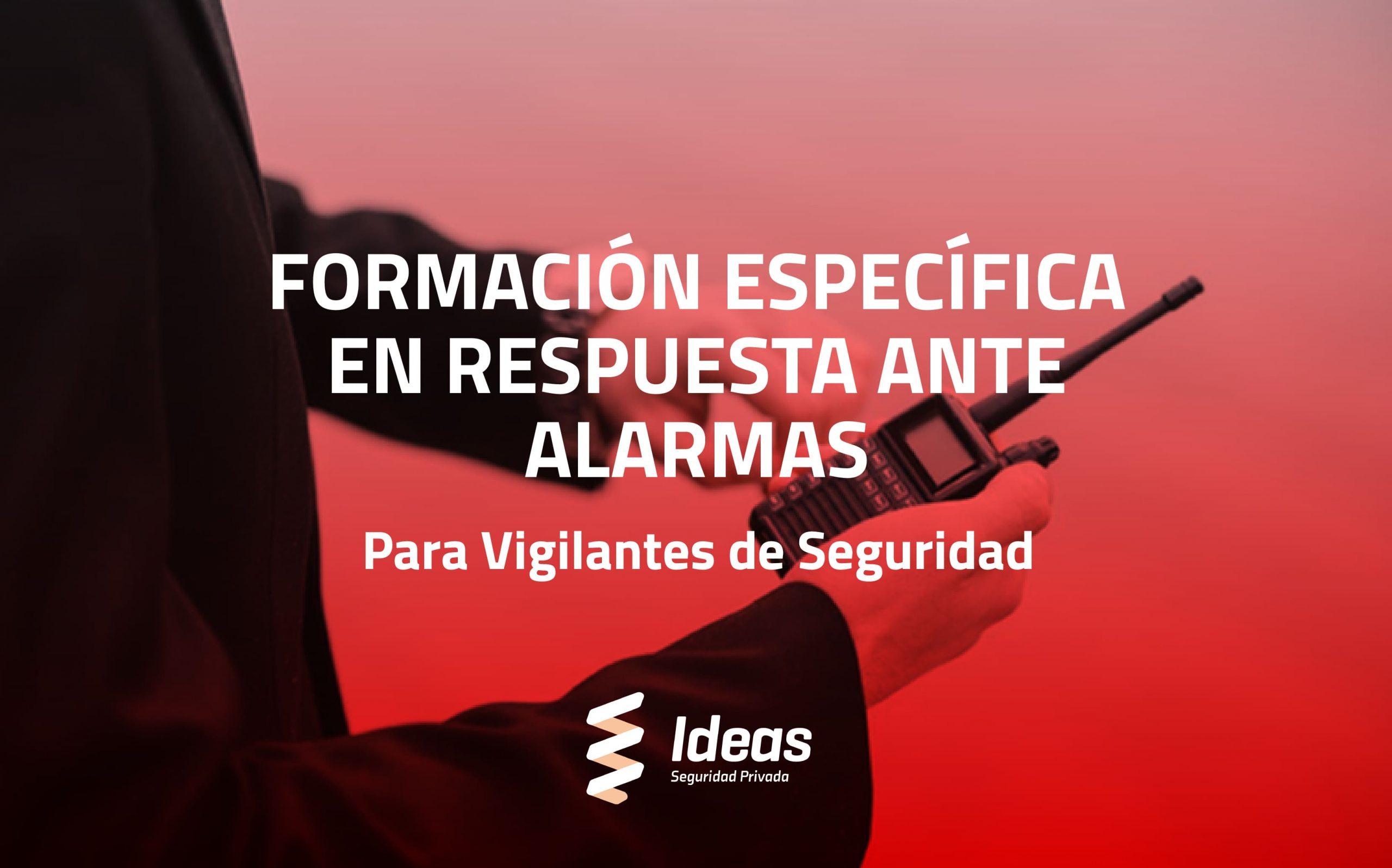 Formación específica en respuesta ante alarmas para Vigilante de Seguridad con Ideas Seguridad Privada