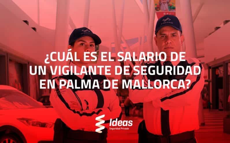 ¿Cuál es el salario de un Vigilante de Seguridad en Palma de Mallorca?