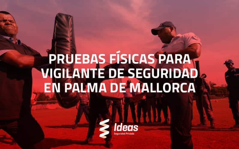 Pruebas Físicas para Vigilante de Seguridad en Palma de Mallorca