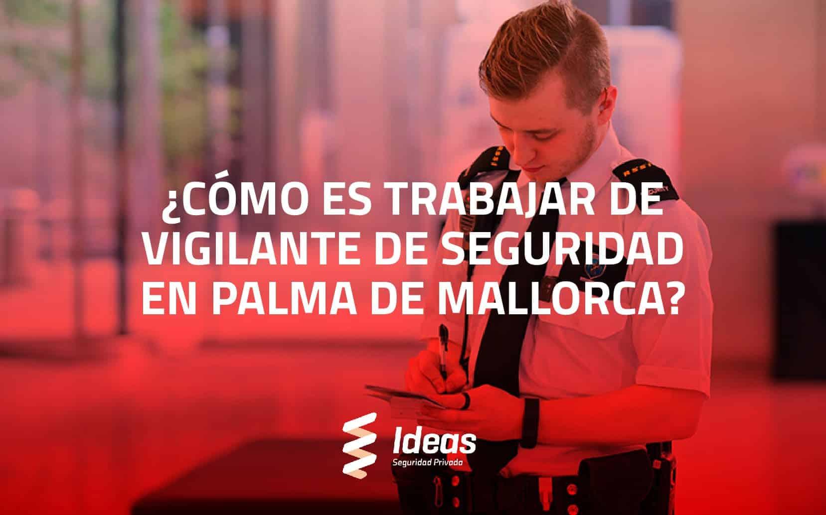 ¿Cómo es trabajar de Vigilante de Seguridad en Palma de Mallorca?