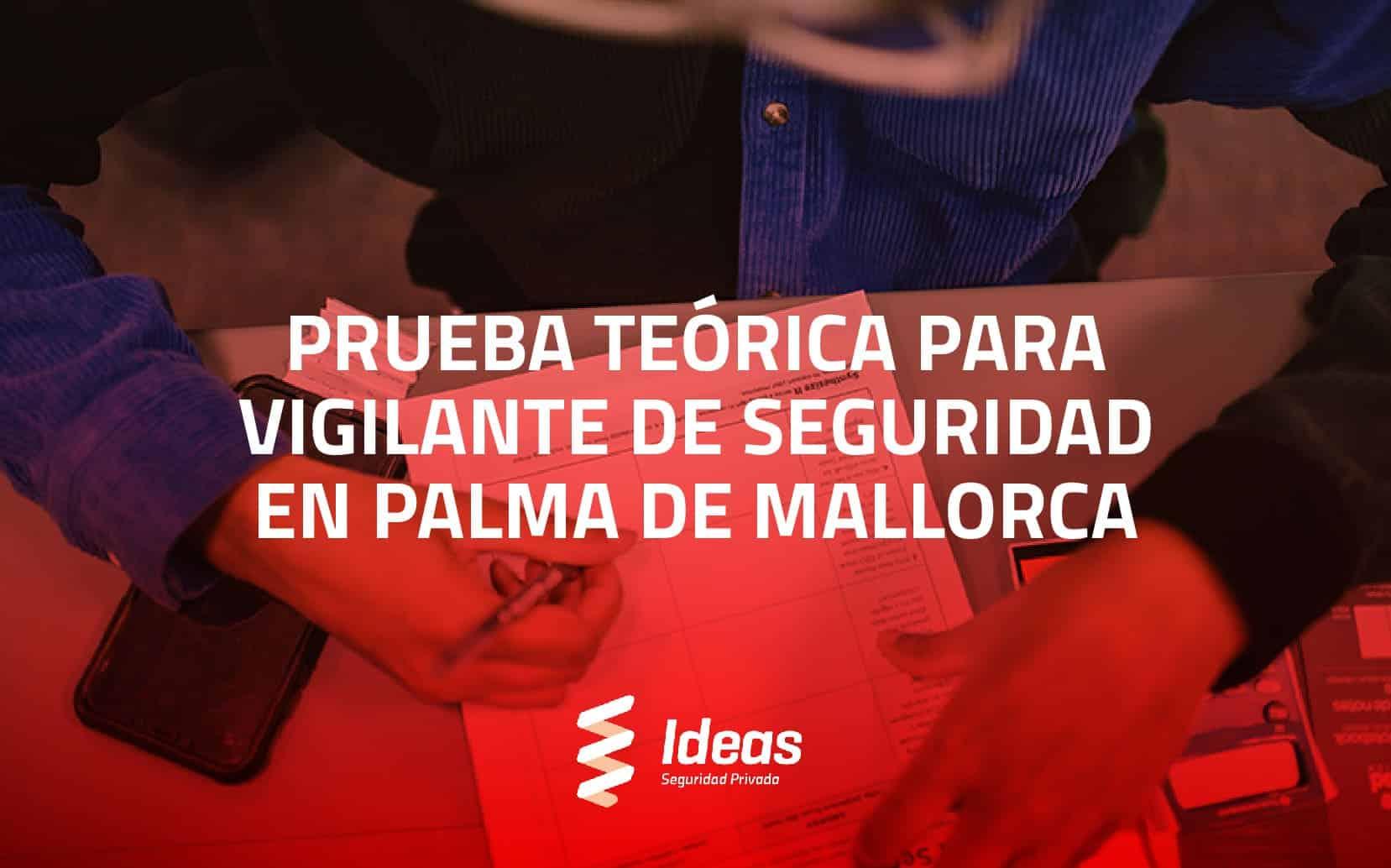 Prueba Teórica para Vigilante de Seguridad en Palma de Mallorca