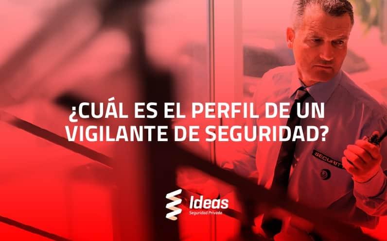 ¿Cuál es el perfil de un Vigilante de Seguridad?