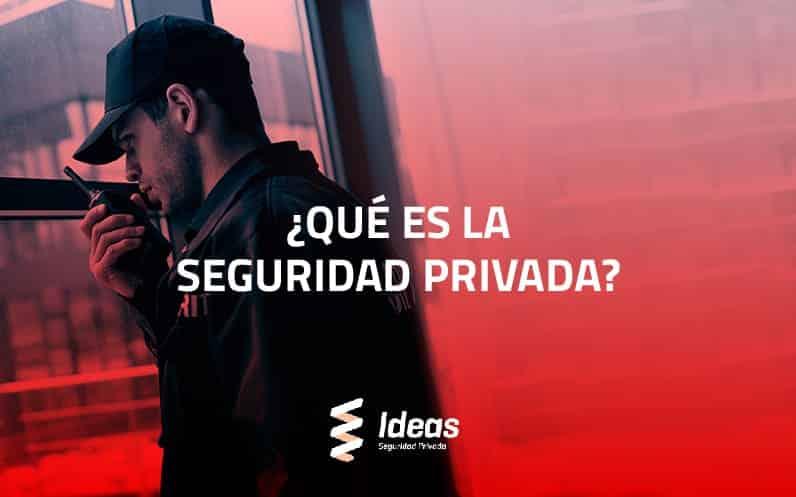 ¿Qué es la Seguridad Privada?