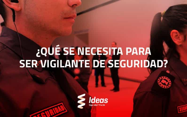 ¿Qué se necesita para ser Vigilante de Seguridad?