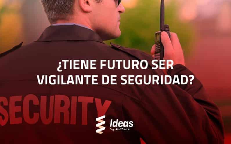 ¿Tiene futuro ser Vigilante de Seguridad?